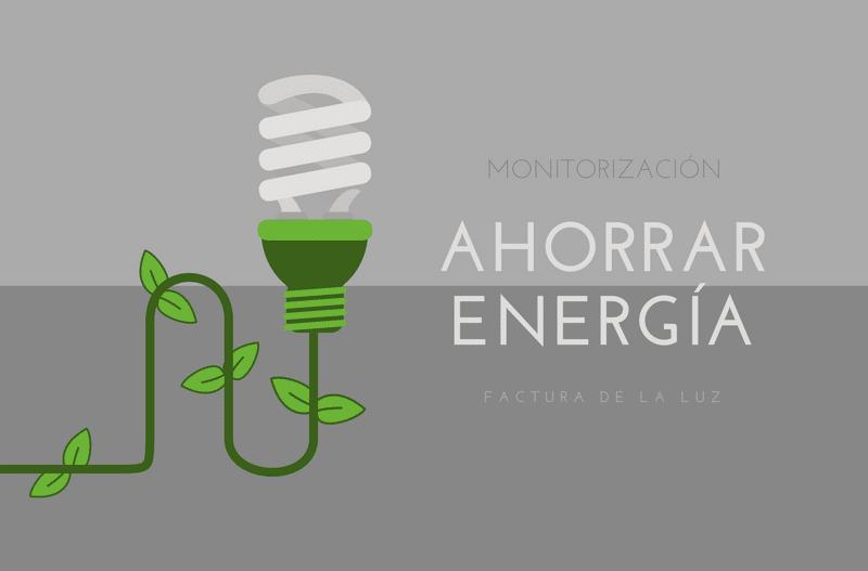 monitorización para el ahorro de energía y en la factura de la luz